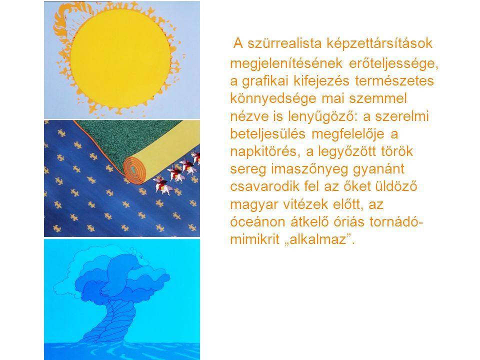 """A szürrealista képzettársítások megjelenítésének erőteljessége, a grafikai kifejezés természetes könnyedsége mai szemmel nézve is lenyűgöző: a szerelmi beteljesülés megfelelője a napkitörés, a legyőzött török sereg imaszőnyeg gyanánt csavarodik fel az őket üldöző magyar vitézek előtt, az óceánon átkelő óriás tornádó-mimikrit """"alkalmaz ."""