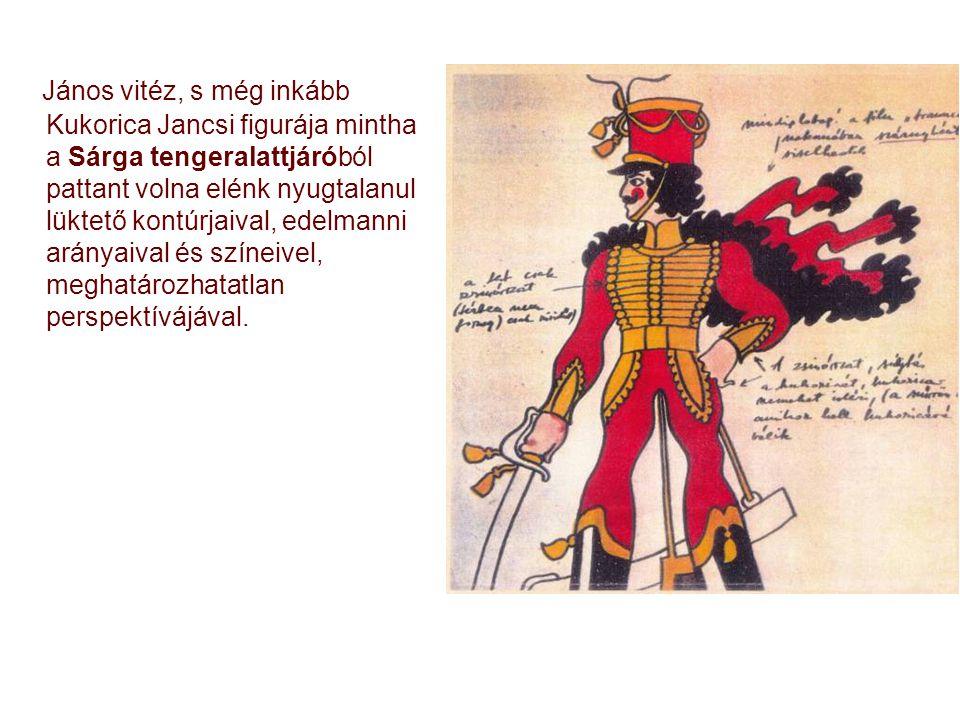 János vitéz, s még inkább Kukorica Jancsi figurája mintha a Sárga tengeralattjáróból pattant volna elénk nyugtalanul lüktető kontúrjaival, edelmanni arányaival és színeivel, meghatározhatatlan perspektívájával.