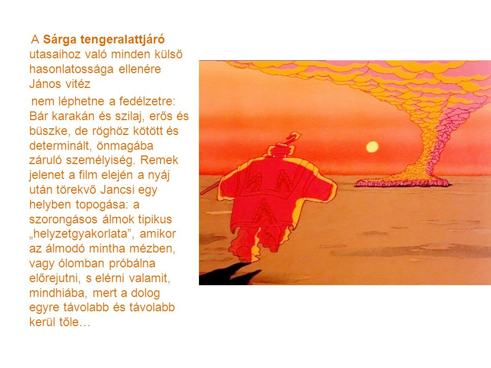 A Sárga tengeralattjáró utasaihoz való minden külső hasonlatossága ellenére János vitéz