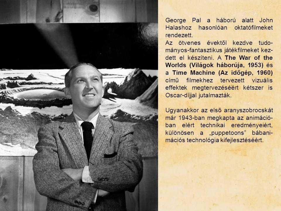 George Pal a háború alatt John Halashoz hasonlóan oktatófilmeket rendezett.