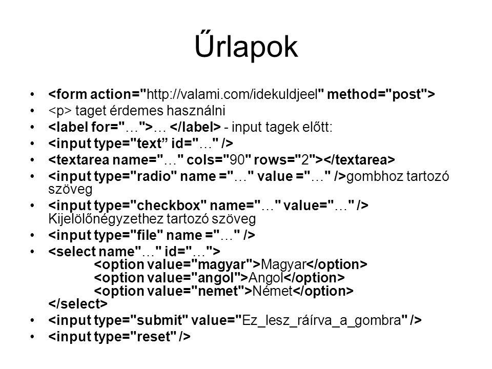 Űrlapok <form action= http://valami.com/idekuldjeel method= post > <p> taget érdemes használni. <label for= … >… </label> - input tagek előtt: