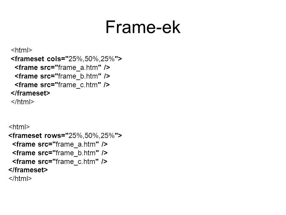 Frame-ek <html> <frameset cols= 25%,50%,25% >