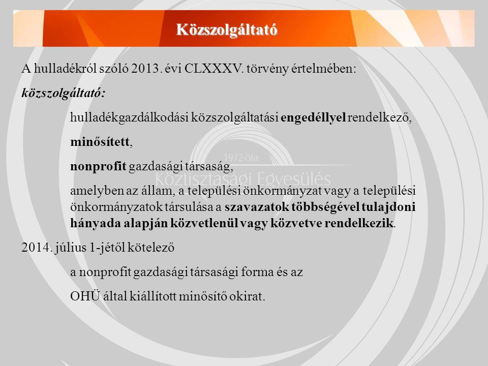 Közszolgáltató A hulladékról szóló 2013. évi CLXXXV. törvény értelmében: közszolgáltató: