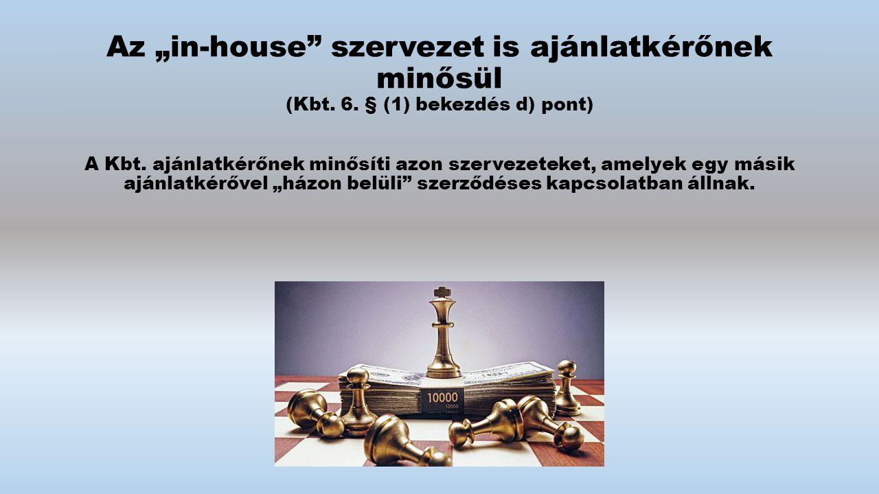 """Az """"in-house szervezet is ajánlatkérőnek minősül (Kbt. 6"""