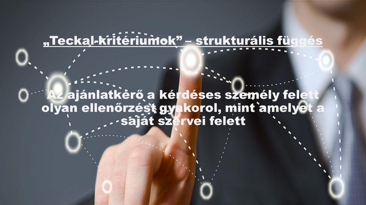 """""""Teckal-kritériumok – strukturális függés Az ajánlatkérő a kérdéses személy felett olyan ellenőrzést gyakorol, mint amelyet a saját szervei felett"""