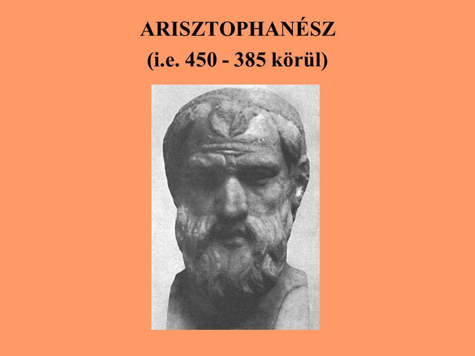 ARISZTOPHANÉSZ (i.e. 450 - 385 körül)