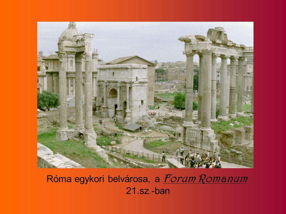 Róma egykori belvárosa, a Forum Romanum
