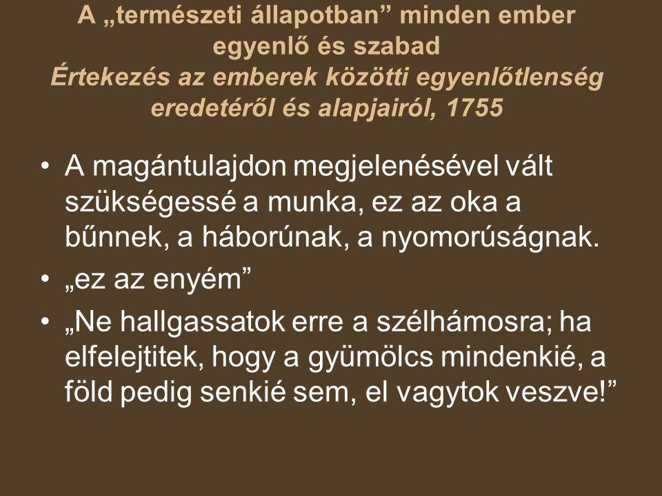 """A """"természeti állapotban minden ember egyenlő és szabad Értekezés az emberek közötti egyenlőtlenség eredetéről és alapjairól, 1755"""