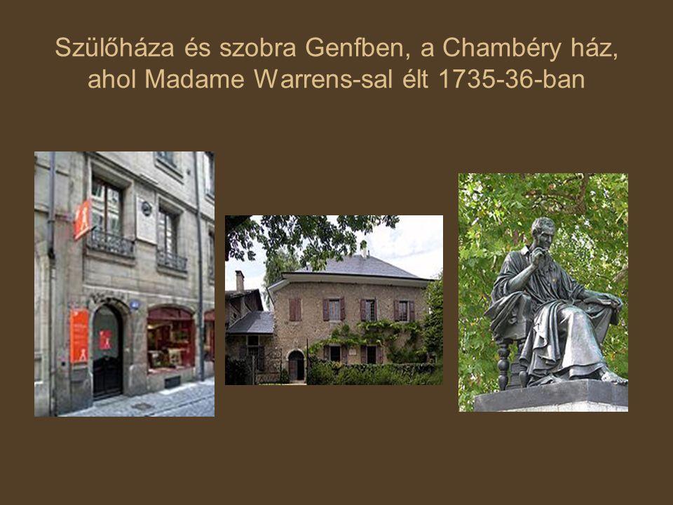 Szülőháza és szobra Genfben, a Chambéry ház, ahol Madame Warrens-sal élt 1735-36-ban