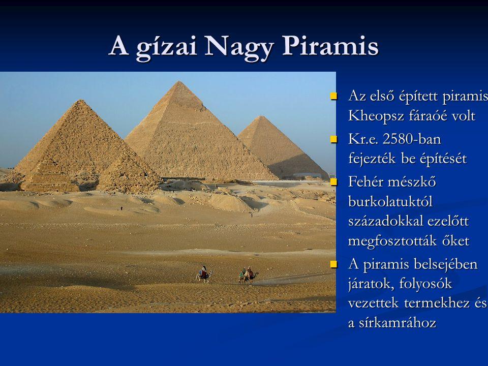 A gízai Nagy Piramis Az első épített piramis Kheopsz fáraóé volt