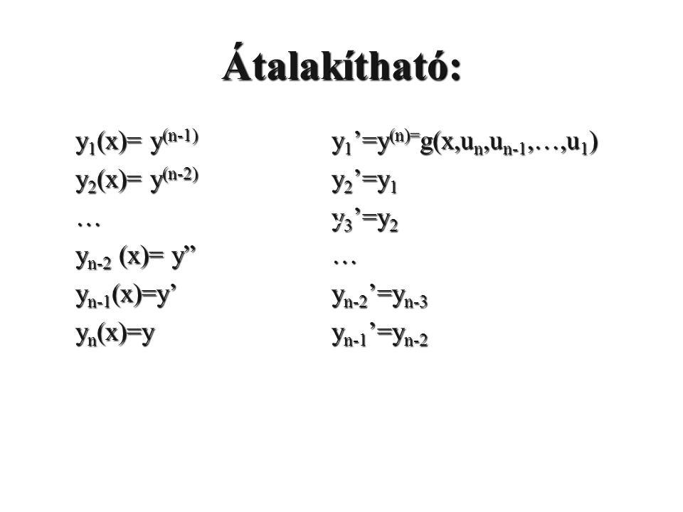 Átalakítható: y1(x)= y(n-1) y2(x)= y(n-2) … yn-2 (x)= y yn-1(x)=y'