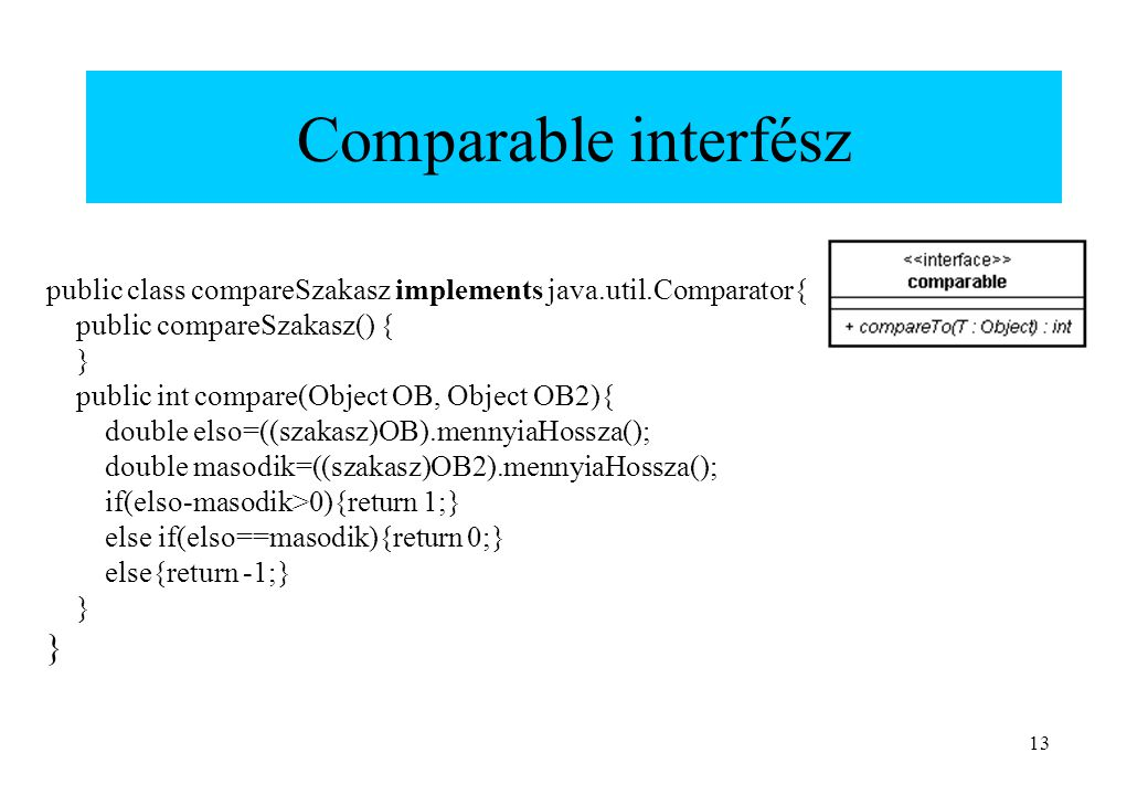 Comparable interfész public class compareSzakasz implements java.util.Comparator{ public compareSzakasz() {