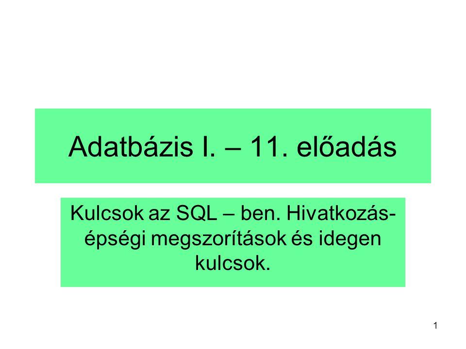 Adatbázis I. – 11. előadás Kulcsok az SQL – ben.