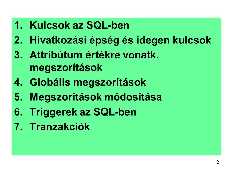 Kulcsok az SQL-ben Hivatkozási épség és idegen kulcsok. Attribútum értékre vonatk. megszorítások. Globális megszorítások.