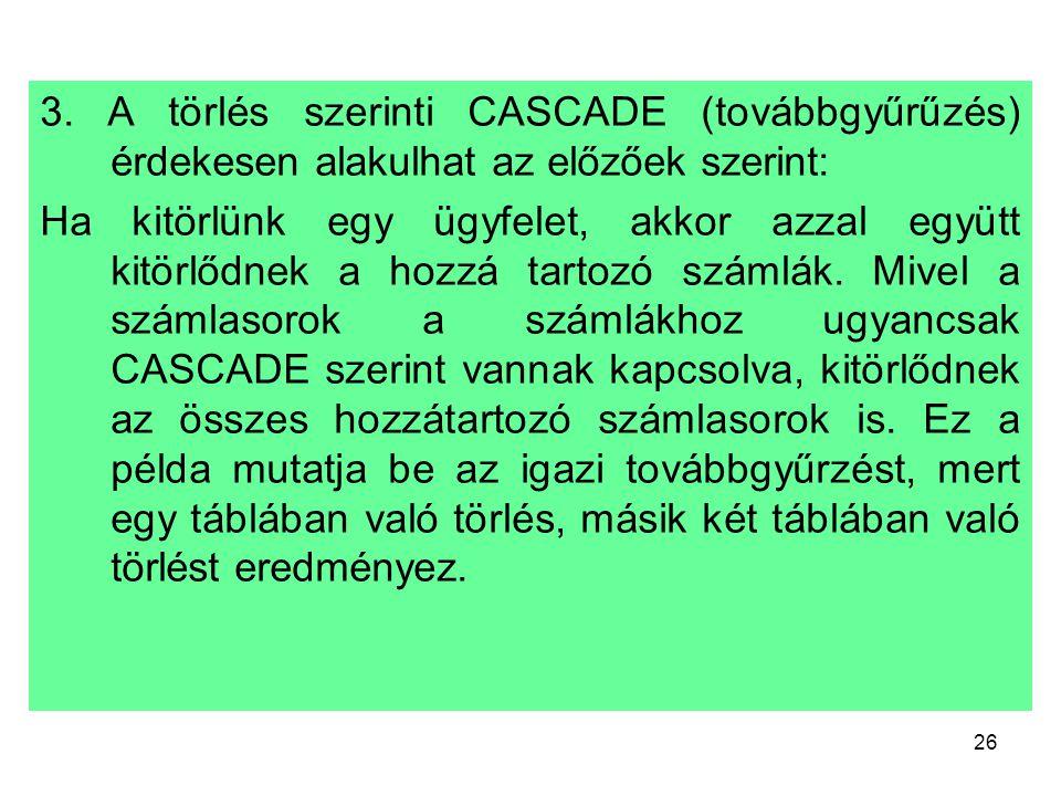 3. A törlés szerinti CASCADE (továbbgyűrűzés) érdekesen alakulhat az előzőek szerint: