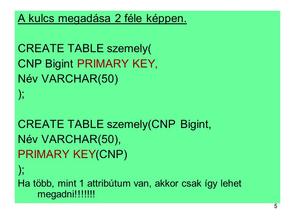 A kulcs megadása 2 féle képpen. CREATE TABLE szemely(