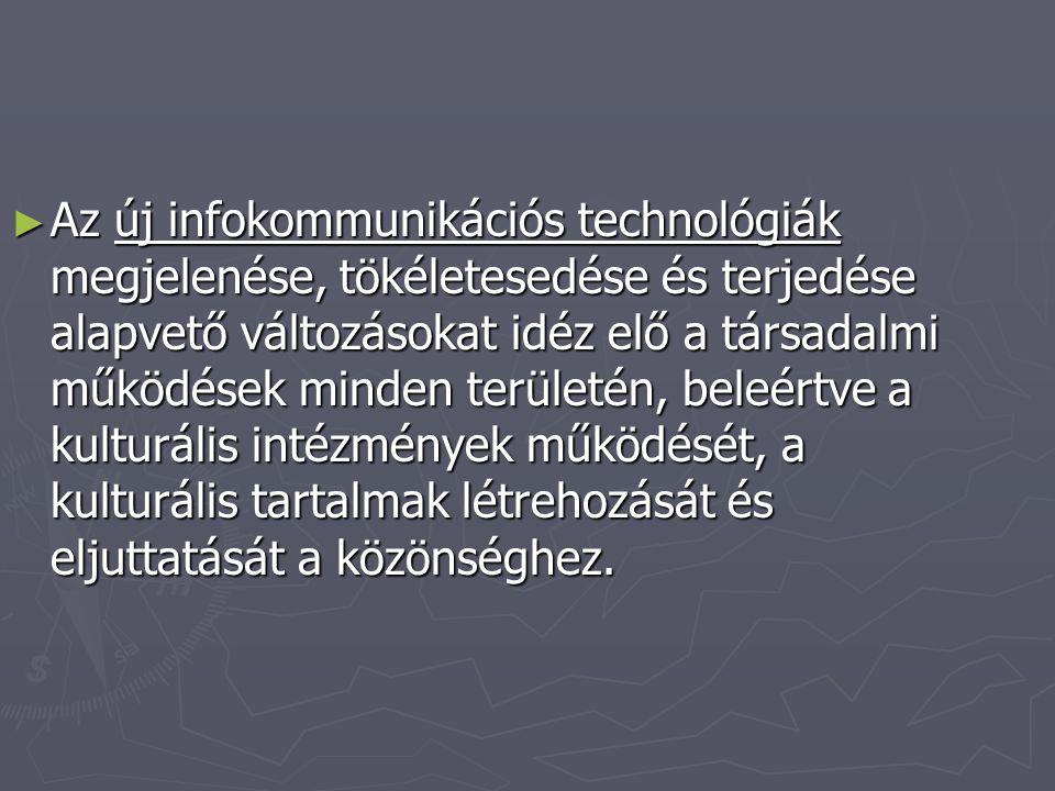 Az új infokommunikációs technológiák megjelenése, tökéletesedése és terjedése alapvető változásokat idéz elő a társadalmi működések minden területén, beleértve a kulturális intézmények működését, a kulturális tartalmak létrehozását és eljuttatását a közönséghez.