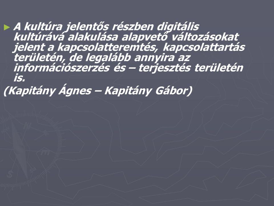 A kultúra jelentős részben digitális kultúrává alakulása alapvető változásokat jelent a kapcsolatteremtés, kapcsolattartás területén, de legalább annyira az információszerzés és – terjesztés területén is.