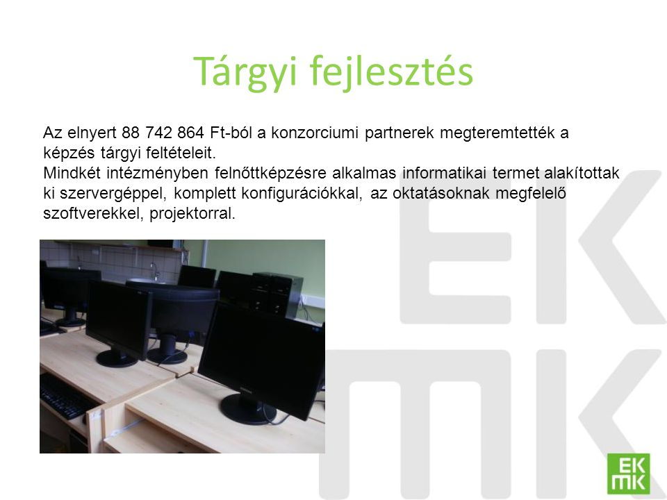 Tárgyi fejlesztés Az elnyert 88 742 864 Ft-ból a konzorciumi partnerek megteremtették a képzés tárgyi feltételeit.