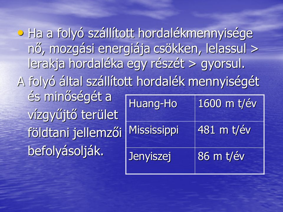 A folyó által szállított hordalék mennyiségét és minőségét a