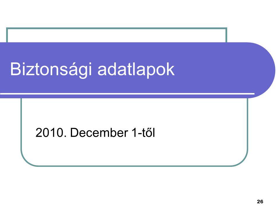 Biztonsági adatlapok 2010. December 1-től