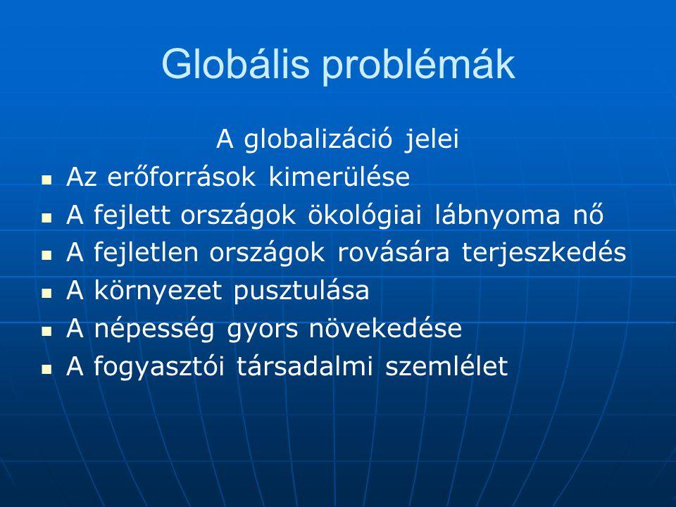 Globális problémák A globalizáció jelei Az erőforrások kimerülése