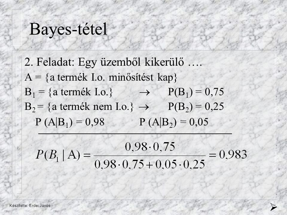 Bayes-tétel 2. Feladat: Egy üzemből kikerülő ….