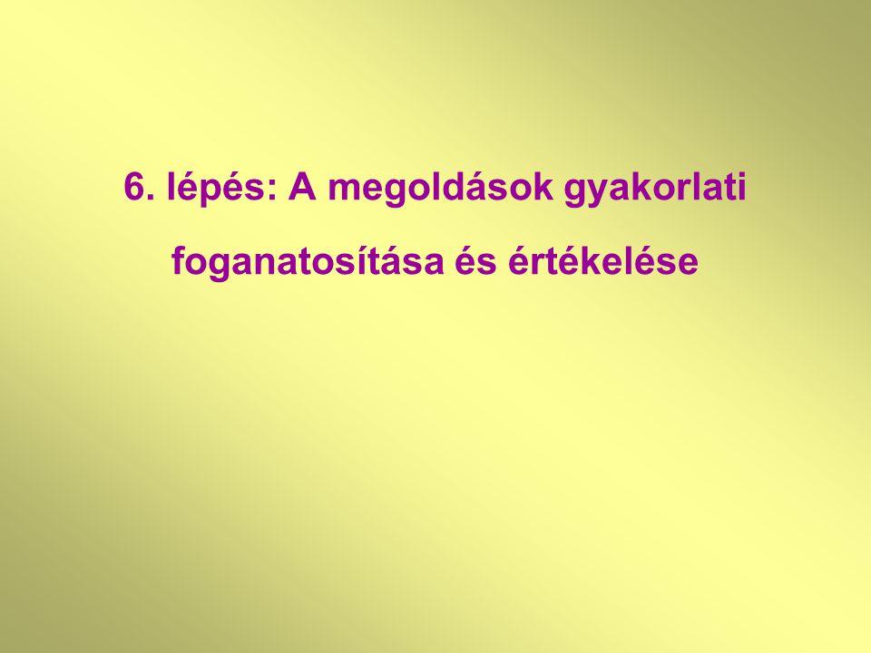 6. lépés: A megoldások gyakorlati foganatosítása és értékelése