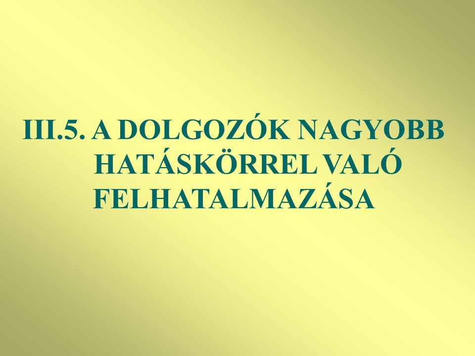 III.5. A DOLGOZÓK NAGYOBB HATÁSKÖRREL VALÓ FELHATALMAZÁSA