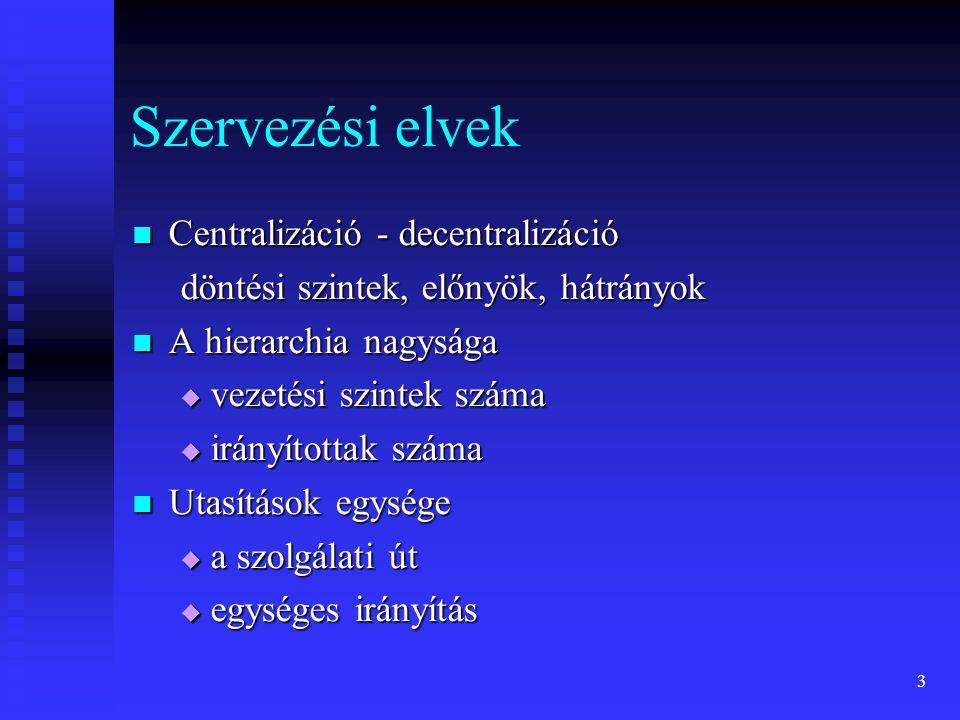 Szervezési elvek Centralizáció - decentralizáció