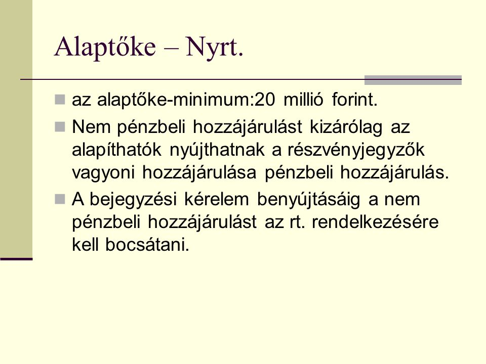 Alaptőke – Nyrt. az alaptőke-minimum:20 millió forint.