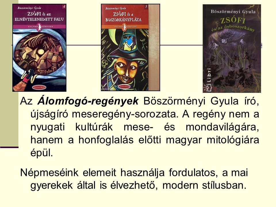 Az Álomfogó-regények Böszörményi Gyula író, újságíró meseregény-sorozata.