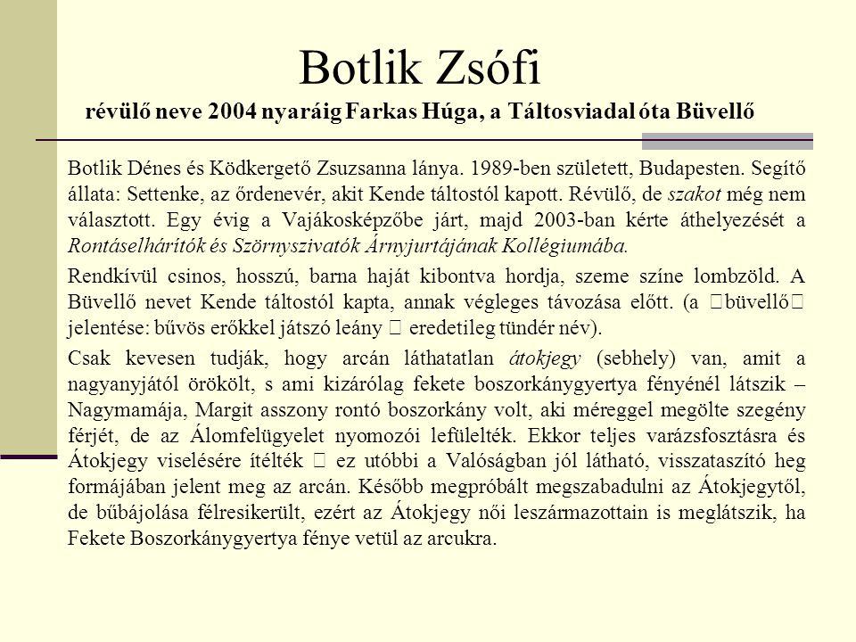 Botlik Zsófi révülő neve 2004 nyaráig Farkas Húga, a Táltosviadal óta Büvellő