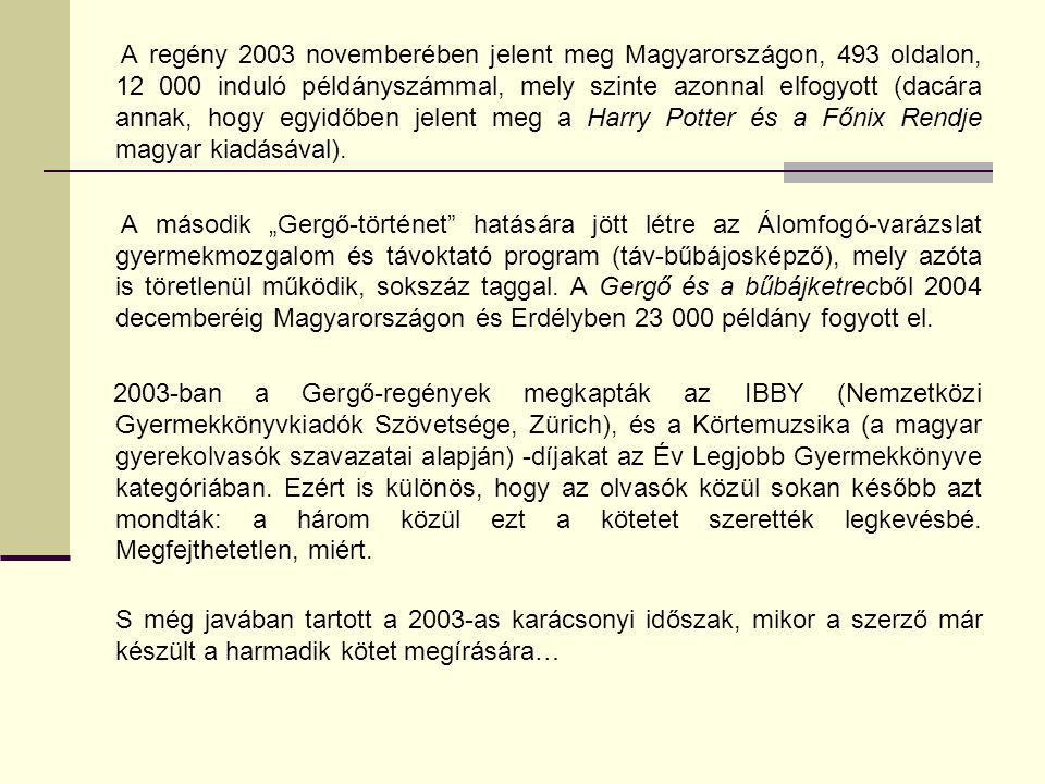 A regény 2003 novemberében jelent meg Magyarországon, 493 oldalon, 12 000 induló példányszámmal, mely szinte azonnal elfogyott (dacára annak, hogy egyidőben jelent meg a Harry Potter és a Főnix Rendje magyar kiadásával).