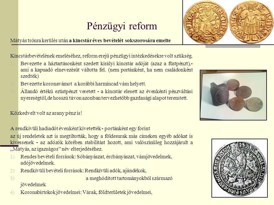 Pénzügyi reform Mátyás trónra kerülés után a kincstár éves bevételét sokszorosára emelte.