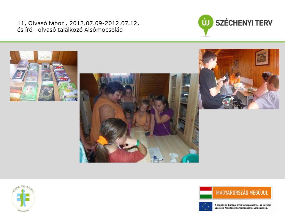 11, Olvasó tábor , 2012.07.09-2012.07.12, és író –olvasó találkozó Alsómocsolád