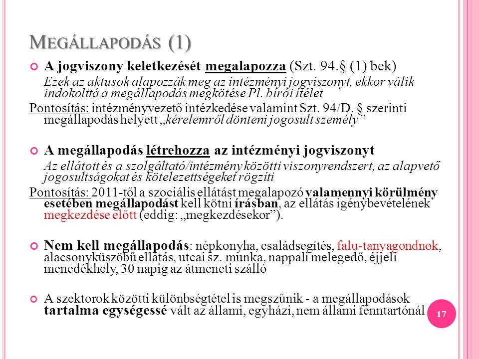 Megállapodás (1) A jogviszony keletkezését megalapozza (Szt. 94.§ (1) bek)