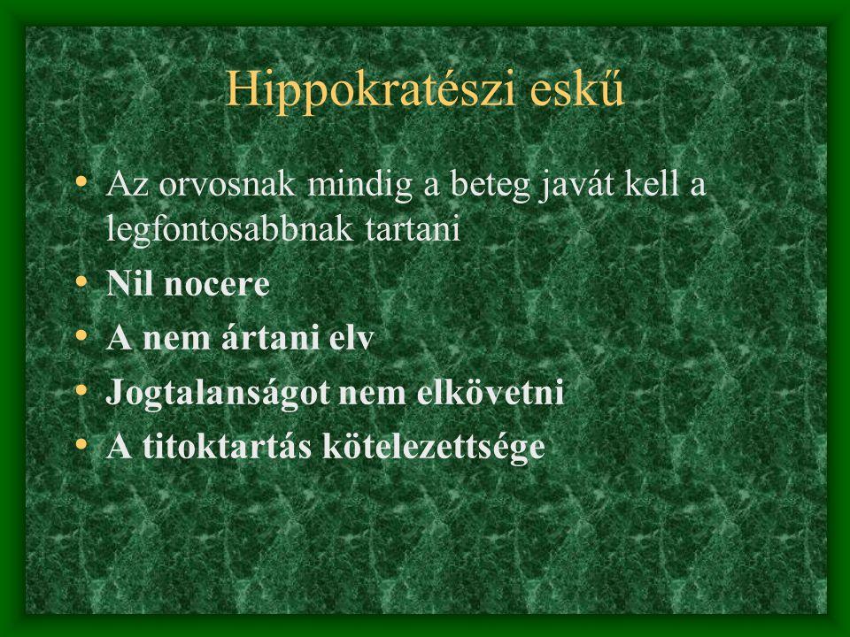 Hippokratészi eskű Az orvosnak mindig a beteg javát kell a legfontosabbnak tartani. Nil nocere. A nem ártani elv.