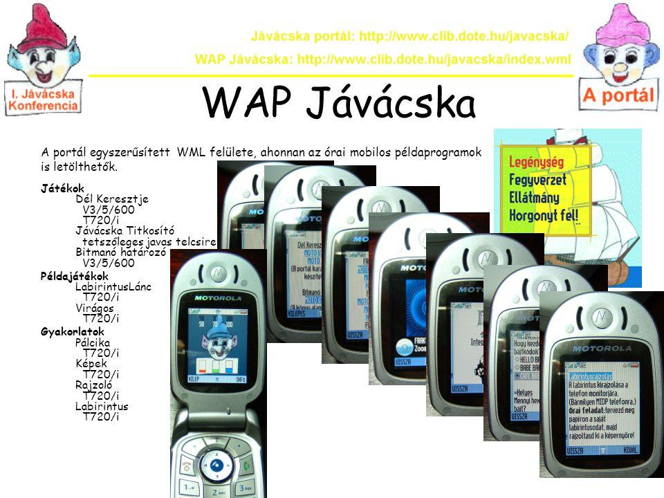 WAP Jávácska A portál egyszerűsített WML felülete, ahonnan az órai mobilos példaprogramok. is letölthetők.