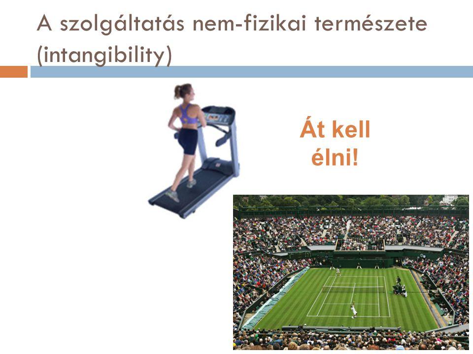 A szolgáltatás nem-fizikai természete (intangibility)
