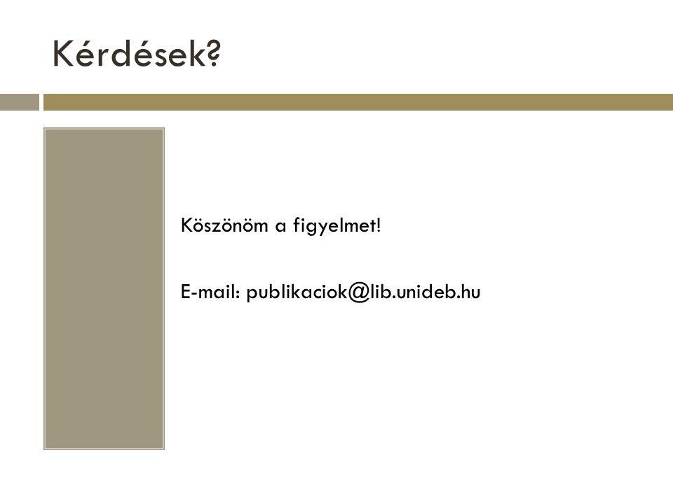 Kérdések Köszönöm a figyelmet! E-mail: publikaciok@lib.unideb.hu