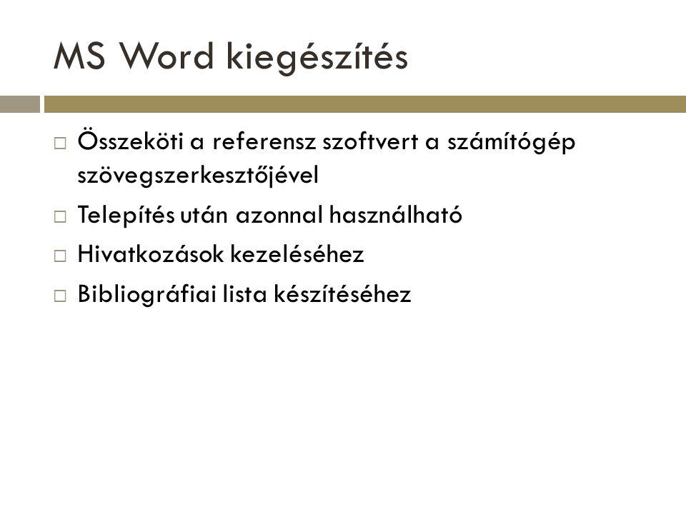 MS Word kiegészítés Összeköti a referensz szoftvert a számítógép szövegszerkesztőjével. Telepítés után azonnal használható.