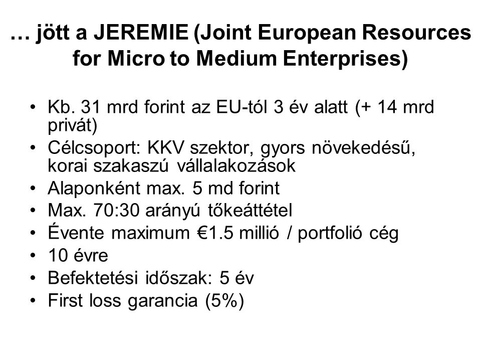 … jött a JEREMIE (Joint European Resources for Micro to Medium Enterprises)