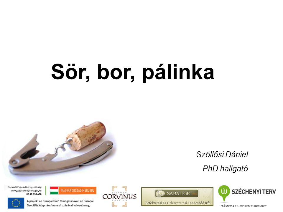 Sör, bor, pálinka Szöllősi Dániel PhD hallgató