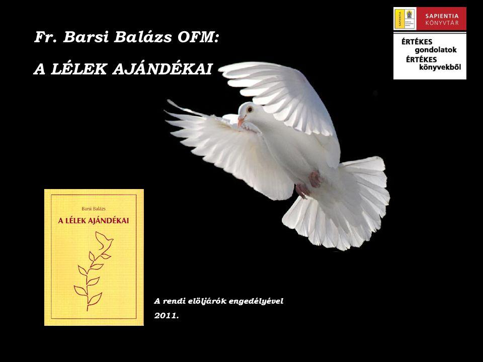 Fr. Barsi Balázs OFM: A LÉLEK AJÁNDÉKAI A rendi elöljárók engedélyével