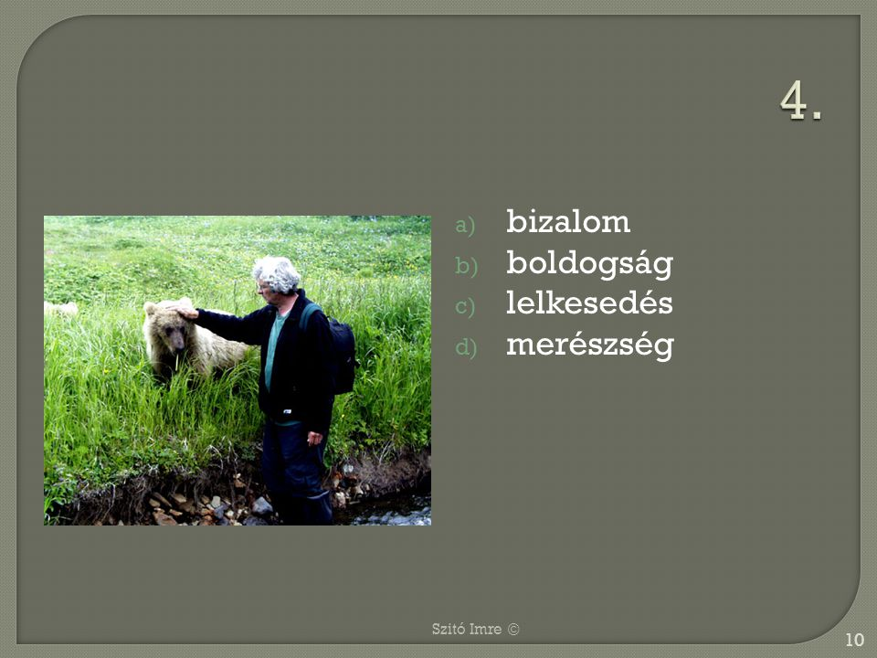 4. bizalom boldogság lelkesedés merészség Szitó Imre ©