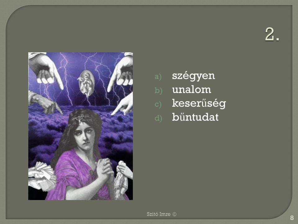 2. szégyen unalom keserűség bűntudat Szitó Imre ©