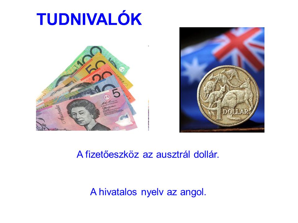 TUDNIVALÓK A fizetőeszköz az ausztrál dollár.