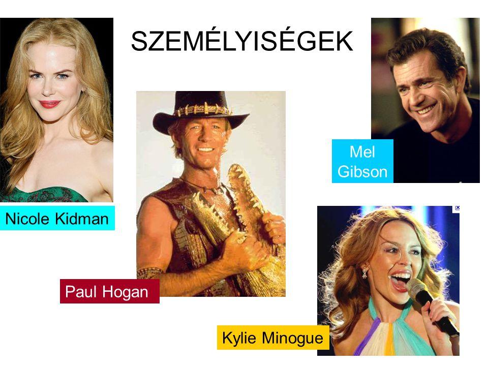 SZEMÉLYISÉGEK Mel Gibson Nicole Kidman Paul Hogan Kylie Minogue
