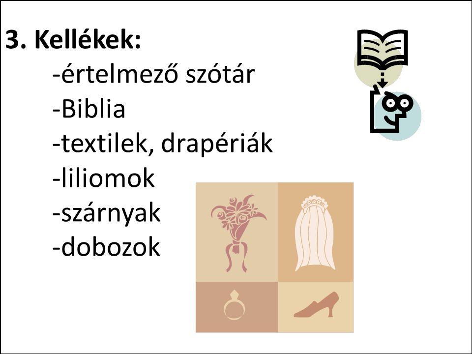 3. Kellékek:. -értelmező szótár. -Biblia. -textilek, drapériák